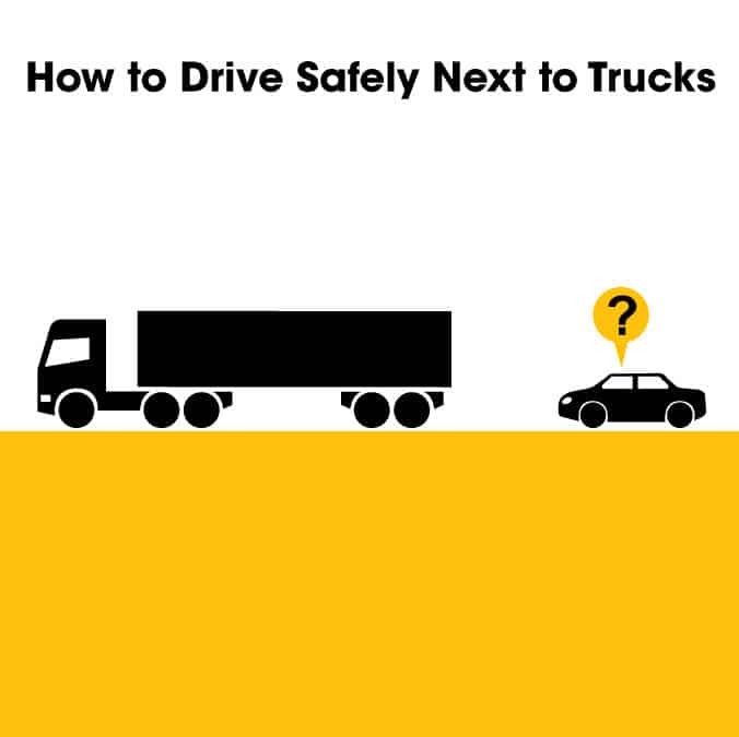 How to Drive Safely Next to Trucks