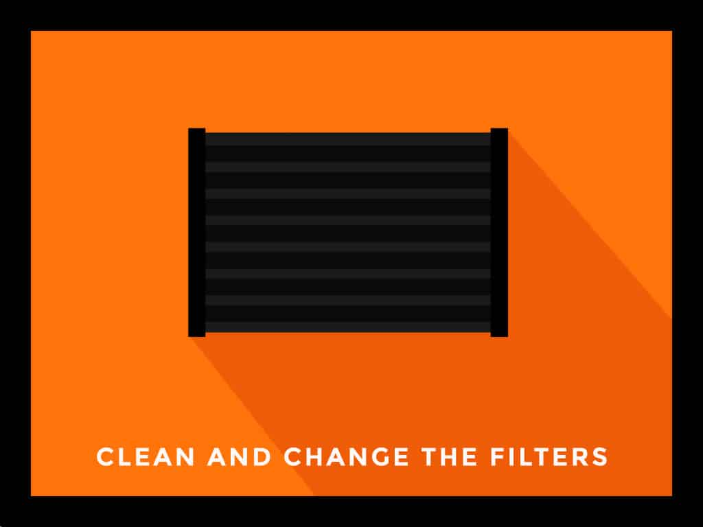 Clean and Change the Filters